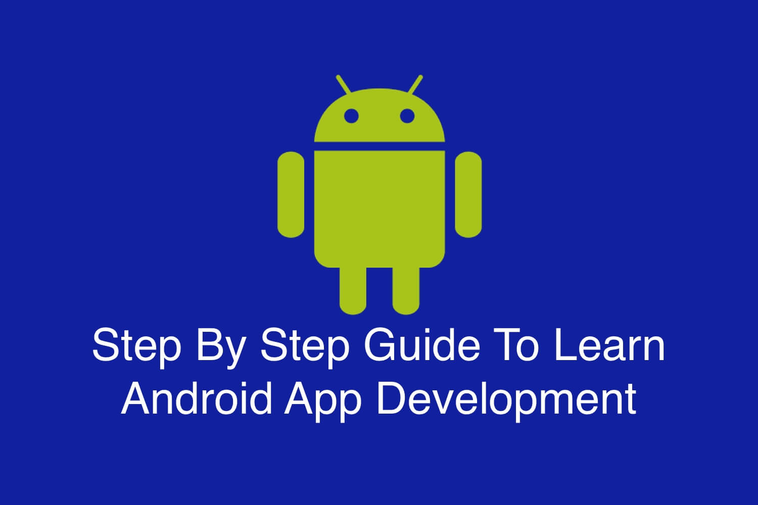 Step By Step Guide To Learn Android App Development